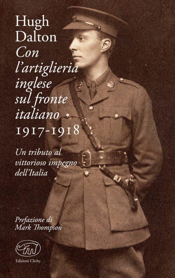 Con l'artiglieria inglese sul fronte italiano 1917-1918